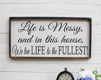 Life Is Messy, Farmhouse Sign, Entryway Decor, Farmhouse Decor, Foyer, Rustic Entryway Decor, Large Signs On Wood, Large Wood Sign, Signs
