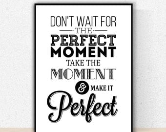 Don't Wait For The Perfect Moment - Instant Download, Poster, Wall Decor, Print, Inspirational