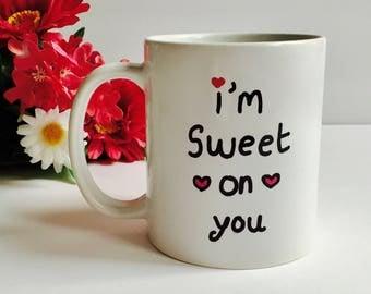 I'm Sweet On You Mug, Valentines Coffee Mug, Love You Coffee Mug, Valentines Day Gift, Valentines Mug, Gift For your Girlfriend Boyfriend