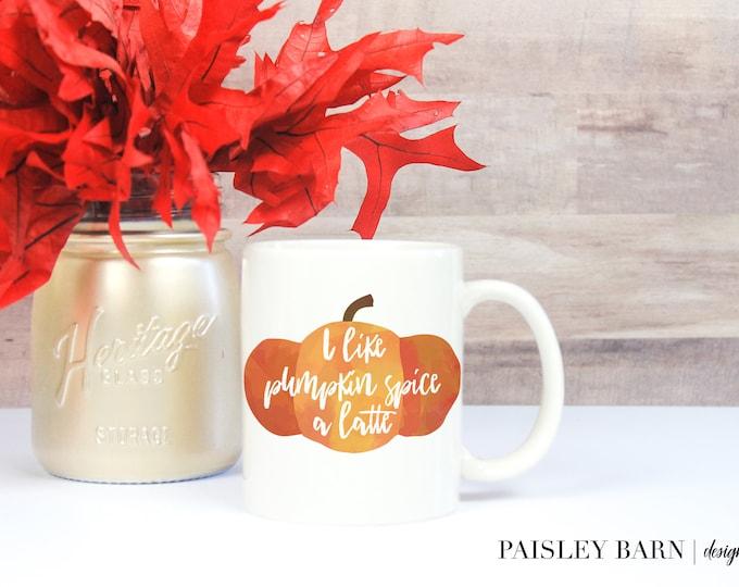 Featured listing image: I Like Pumpkin Spice A Latte Mug