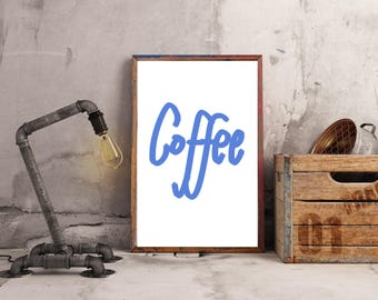 Coffee printable wall art - coffee, kitchen art, instant download, 5 x 7, 8.5 x 11, 9 x 12 or 10 x 14 inches