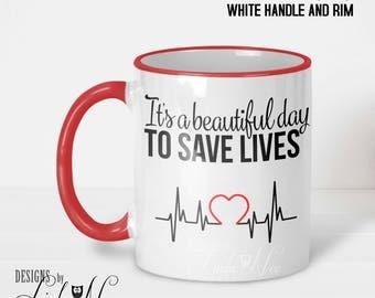 It's a Beautiful Day to Save Lives Nurse Coffee Mug, Doctor Mug, Dr Mug, Surgeon Mug, Nurse Appreciation Mug, Medical Student Gift MPH134