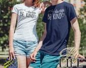 Always be Kind Shirt Men T-shirt Women T-Shirt Unisex Tee Hoodie Racerback Tank Top Printed on Demand DTG