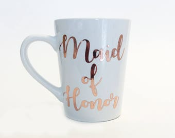 Rose Gold Foil - Maid of Honor Ceramic Coffee Mug Gold in Script Font / Wedding Party Gift / Bridesmaid Gift / Matron of Honor