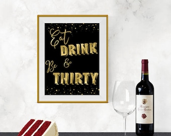 Printable Eat Drink and Be Thirty Black & Gold Roaring 20s, Great Gatsby Birthday Sign DIY Instant Download Typography Print