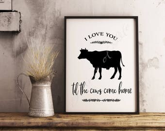 Farm print. I love you til the cows come home. Instant download wall art. Home decor. Printable artwork. Farmhouse. Valentine's day.