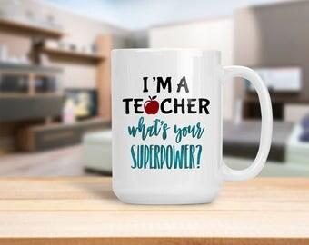 I'm A Teacher What's Your Superpower, Back to School Teacher Appreciation Mug, Gift for Professor Instructor Teacher School Administrator
