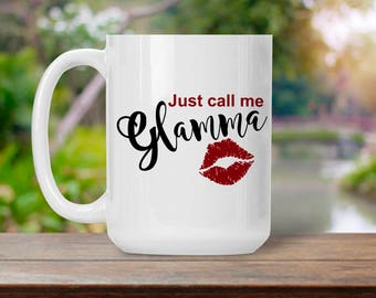 Gift for Mom Grandmother, Just Call Me Glamma, Glamorous Mother Mug, Glam Grandma Coffee Lover  Mug, Holiday Tea Cup, Coffee Lover Gift