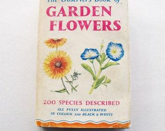 Vintage Observer's book of Garden Flowers - 200 species described. 1966 reprint - originally published in 1957.