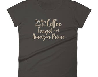 This Mom Runs on Coffee, Target, and Amazon Prime Women's T-Shirt