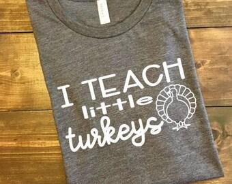 I Teach Little Turkeys Teacher T-Shirt, Funny Teacher Shirt, Teacher Team Shirts, Teacher Shirt, Teacher TShirt, Teacher Thanksgiving Shirt