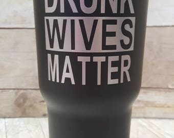 Drunk Wives Matter 30 oz Insulated Tumbler