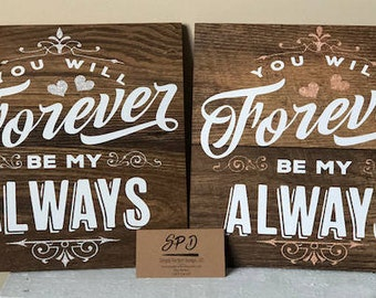 You Wil Forever Be My Always Wood Sign - Wedding Gift - Valentine Gift