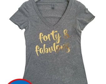 Forty & Fabulous, Women's Vneck T Shirt, Forty and Fabulous Shirt, Happy Birthday Shirt, Birthday Shirt, 40th Birthday Shirt, Fabulous at 40