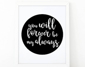 You will forever my always, Quote print, Love print, Home decor, wall art print, quote printable, black and white, printable art, quote
