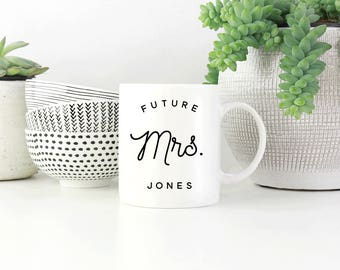 Future Mrs Mug, Custom Newly Engaged Mug, Engagement Mug,  Engagement Gift Mug, Soon to Be Mrs Mug, Future Mrs. Mug, Brides Coffee Cup