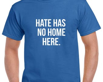 Hate Has No Home Here Shirt- America Tshirt- Patriotic Shirt- Protest Tshirt- Gift