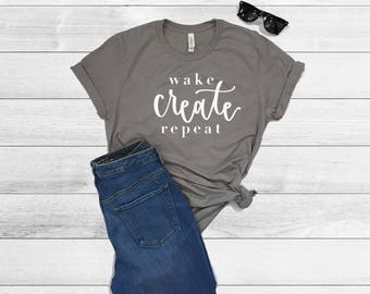 Wake Create Repeat Shirt, Graphic T Shirt, Graphic Tee, Creative Shirt, Womens Shirt, Customized Shirt, Mother's Day Gift, Entrepreneur Gift