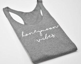 Honeymoon Vibes Tank / Honeymoon Tank Top / Honeymoon Shirt / Honeymoonin / Honeymoon Vibes Shirt /  Honeymoon Gift