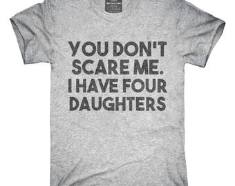 You Don't Scare Me I Have Four Daughters - Funny Gift for Dad Mom T-Shirt, Hoodie, Tank Top, Gifts