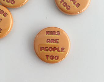 Kids are people too badge, kids charity pin, teacher gift, kids party bag filler.