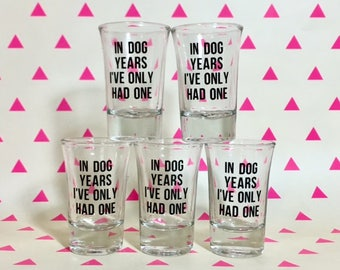 Shot Glass - In Dog Years, I've Only Had One - Dog Themed Funny Shot Glass