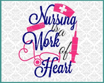 Nurse Svg, Nursing Is A Work Of Heart Svg, Nursing Svg, Nurse Svg Files, Nurse Cricut Files, Nurse Silhouette Files, Thank A Nurse Svg