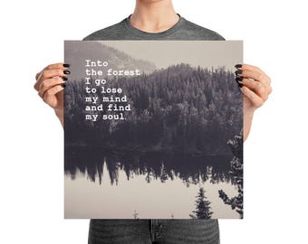 Art Print, Into the Forest I Go to Lose my Mind and Find my Soul, Poster Print, Wanderlust Art Print, Gift for Travelers, Multiple Sizes