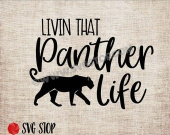 Livin That Panther Life - SVG, DXF, PNG, Jpg, Eps - Clip Art Cut File - Silhouette, Cricut, Sublimation Printing - Instant Digital Download