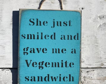 She Just Smiled And Gave Me A Vegemite Sandwich. Down Under song australia sign wood australian quotes aussie sayings australiana gifts.