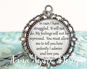 Pride and Prejudice In vain have I struggled. My feelings will not be repressed. You must allow me to tell you I admire and love Jane Austen
