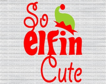 So Elfin Cute SVG, Elf SVG, Winter SVG, Kids Svg, Baby Svg, Xmas svg, Elf Hat svg, Kids Xmas, Christmas Shirt Svg, Cute Kid/Baby Svg