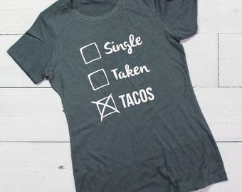 Single…Taken…TACOS - Ladies Short Sleeve - SHIPPING INCLUDED