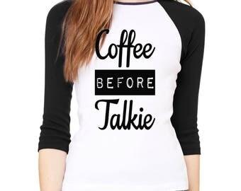 Raglan Shirt coffee before  talkie 3/4 Sleeve Funny Sarcasm Humor Raglan Baseball Shirt