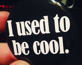 I used to be cool Button