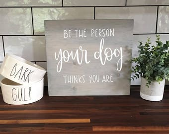 Be Ther Person Your Dog Thinks You Are - Wood Sign