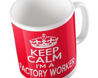 Keep calm I'm a Factory Worker mug