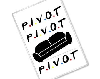 Pivot - Friends Inspired - Funny Quote - Magnet - FREE UK SHIPPING