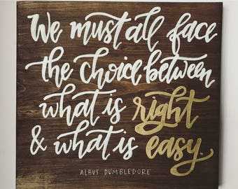 Dumbledore quote wood sign || hand lettered with white & gold ink || We must all face the choice between what is right and what is easy ||