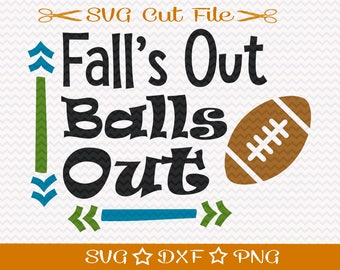 Football SVG File / SVG Cut File for Silhouette / Sports SVG / Superbowl svg / Fall's Out Balls Out / Fall Svg /