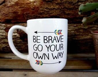 be brave, inspirational gift, inspirational quote, mug gift, Cute mug, Painted mug, decorated mug, motivational gift, personalized mug