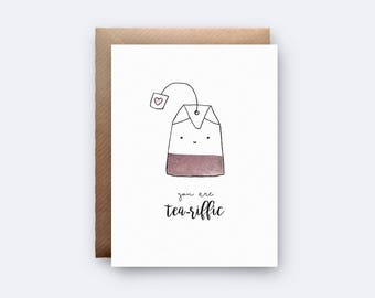 You Are Tea-riffic | Funny Card | Birthday Card | Just Because | Card for Sister | Card for Mum | Cup of Tea | Valentine | Anniversary Card