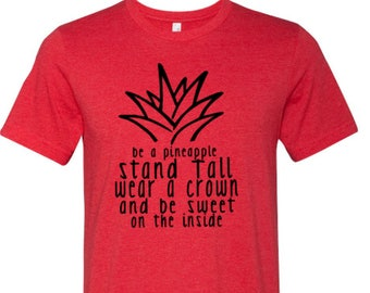Be a pineapple stand tall wear a crown and be sweet on the inside, Summer shirt, pineapple shirt, spring shirt, fruit shirt