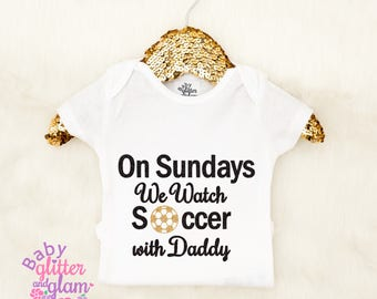 Baby Girl Soccer Bodysuit, On Sundays We Watch Soccer with Daddy, Baby Girl Soccer Outfit, Crawl Walk Kick