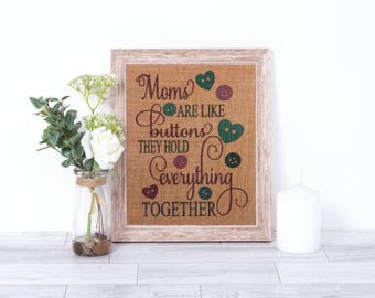 Moms Are Like Buttons They Hold Everything Together Burlap Print - Burlap Print - Burlap Wall Decor