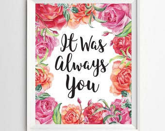 It was always you Love Print printable love poster Valentines Print digital Calligraphy flowers home decor typography art