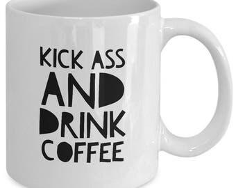 KICK Ass and DRINK COFFEE - Funny Mug for Coffee Lovers Addicts - Barista Gift - 11 oz White Coffee Tea Cup