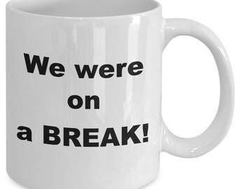 We Were ON A BREAK! - Friends Inspired Mug - TV Show Fan Gift - Ross & Rachel - 11 oz white coffee tea cup