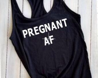 Pregnant AF, Pregnant AF tank, Pregnant shirt, Pregnant, Preggers shirt, Pregnancy reveal, Mom shirt