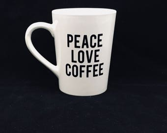 Peace Love Coffee - Funny Coffee Cups - Coffee Mugs  - Christmas Gift for Her - Coffee Lover Gift